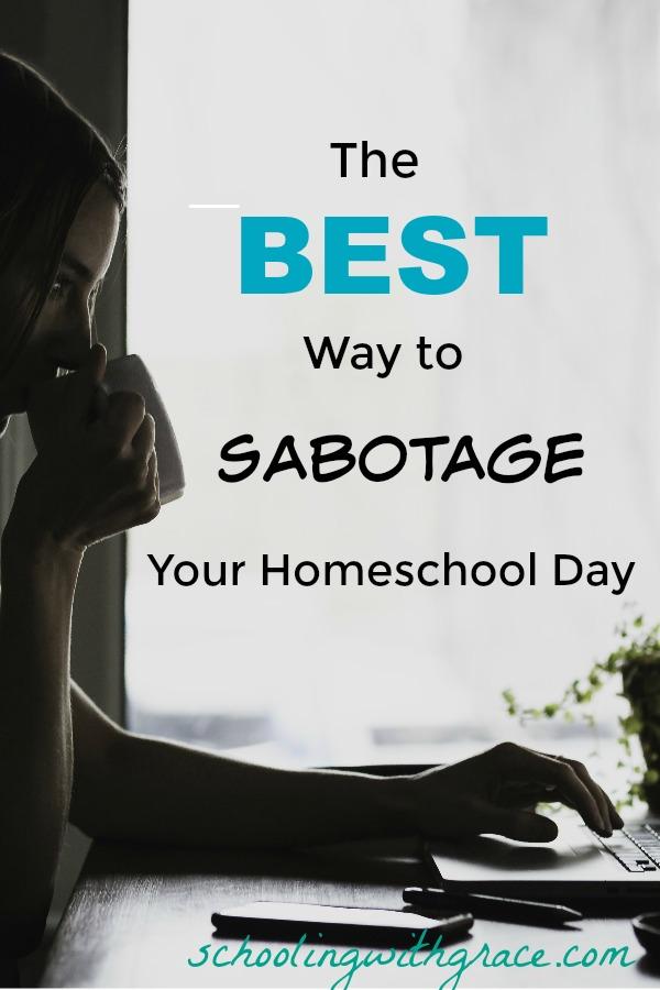 Best way to sabotage your homeschool day